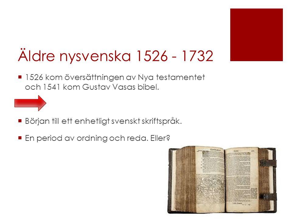 Äldre nysvenska 1526 - 1732 1526 kom översättningen av Nya testamentet och 1541 kom Gustav Vasas bibel.