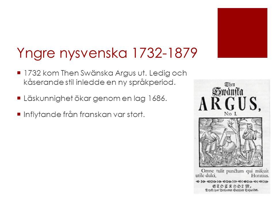 Yngre nysvenska 1732-1879 1732 kom Then Swänska Argus ut. Ledig och kåserande stil inledde en ny språkperiod.