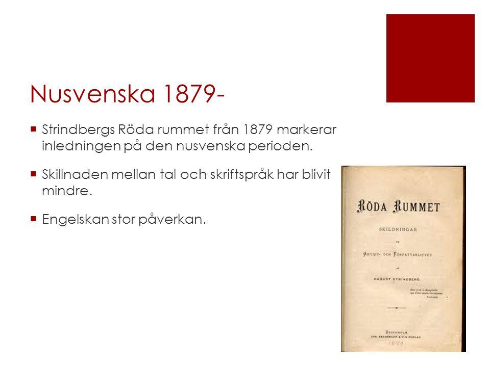 Nusvenska 1879- Strindbergs Röda rummet från 1879 markerar inledningen på den nusvenska perioden.