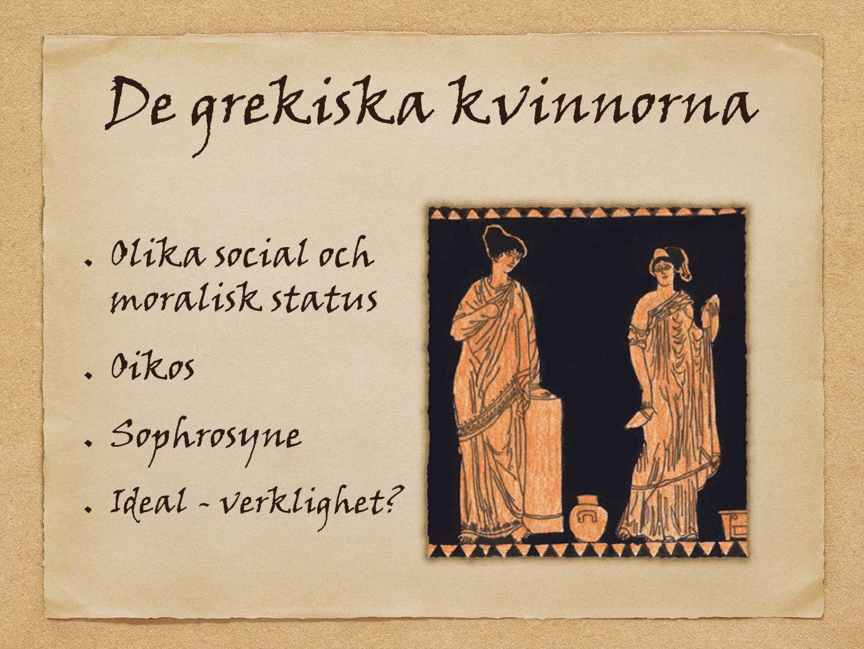 De grekiska kvinnorna Olika social och moralisk status Oikos