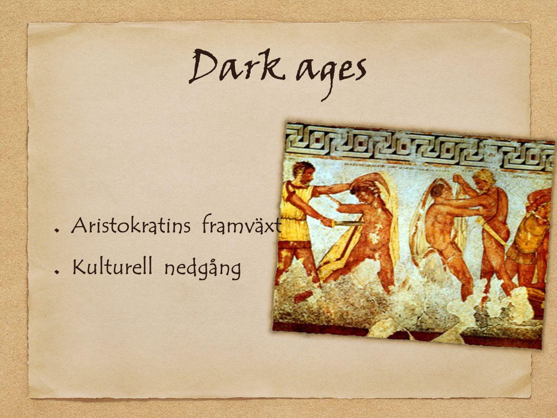 Dark ages Aristokratins framväxt Kulturell nedgång