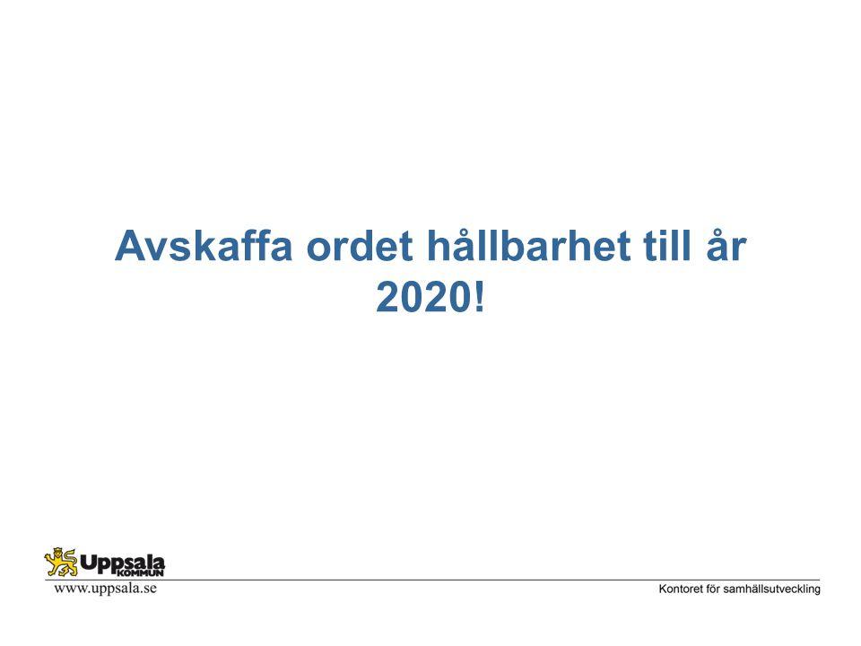 Avskaffa ordet hållbarhet till år 2020!