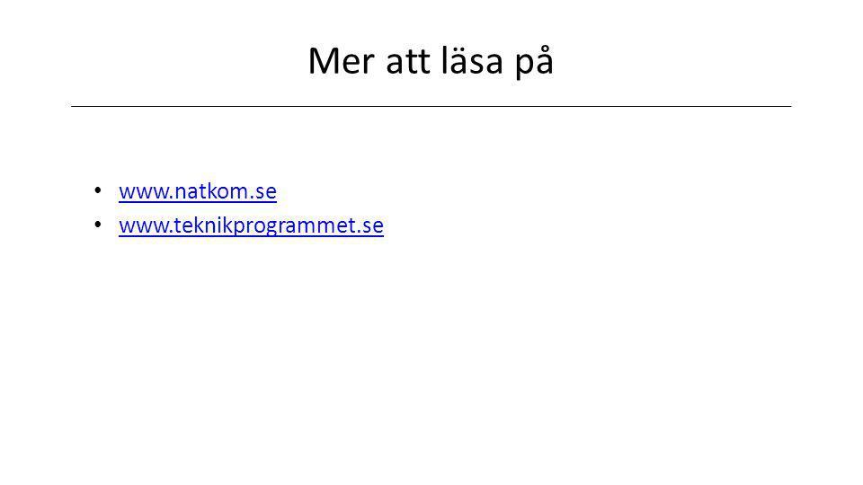 Mer att läsa på www.natkom.se www.teknikprogrammet.se