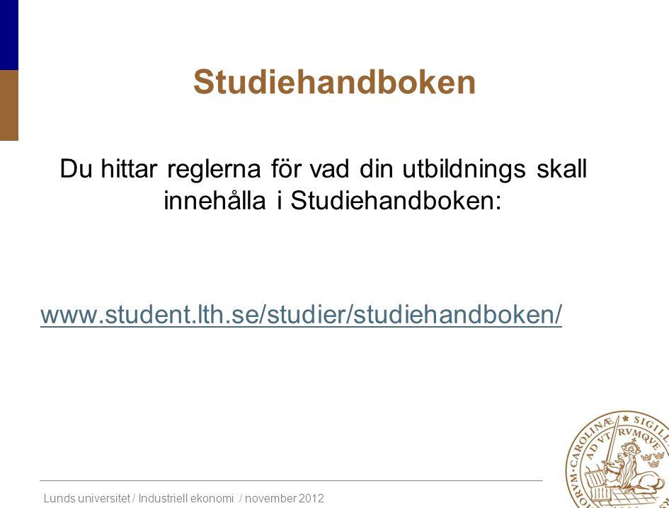 Studiehandboken Du hittar reglerna för vad din utbildnings skall innehålla i Studiehandboken: www.student.lth.se/studier/studiehandboken/