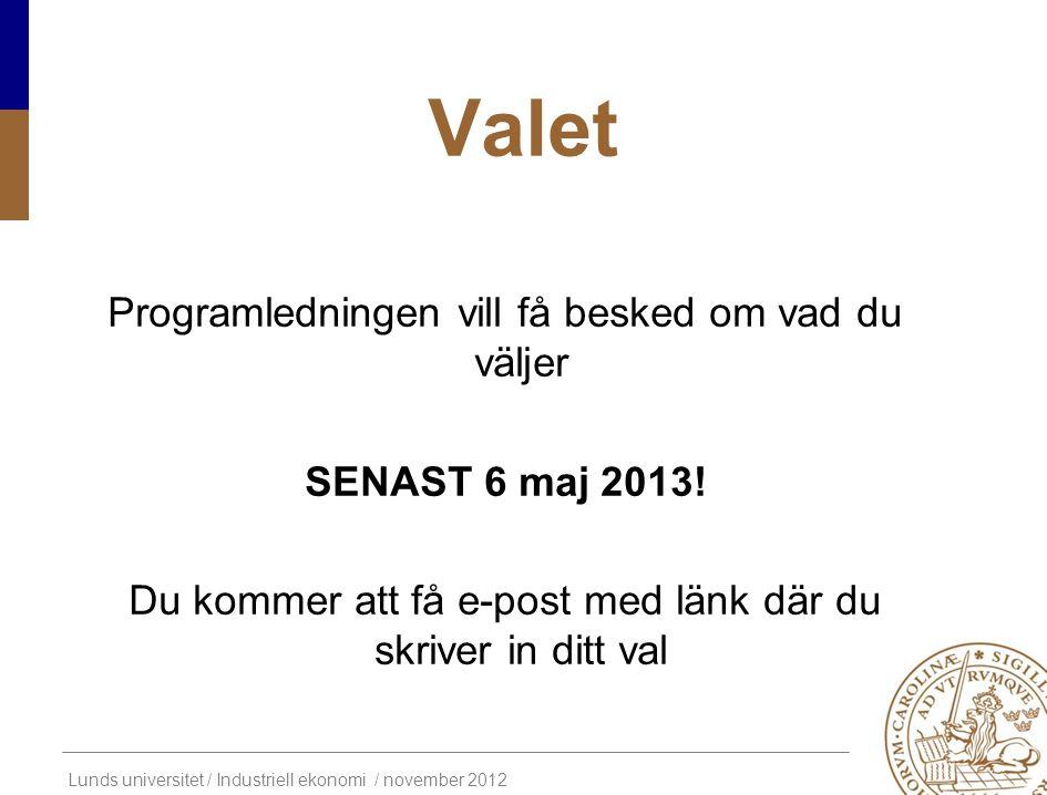 Valet Programledningen vill få besked om vad du väljer SENAST 6 maj 2013.