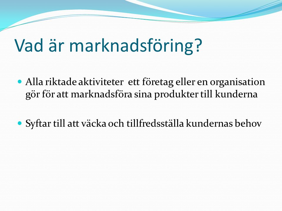 Vad är marknadsföring Alla riktade aktiviteter ett företag eller en organisation gör för att marknadsföra sina produkter till kunderna.