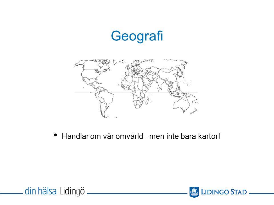 Geografi Handlar om vår omvärld - men inte bara kartor!
