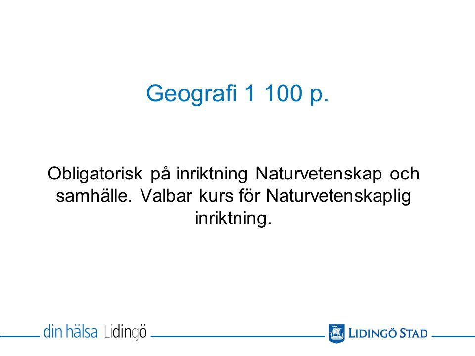 Geografi 1 100 p. Obligatorisk på inriktning Naturvetenskap och samhälle.