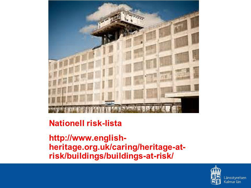 Nationell risk-lista http://www.english- heritage.org.uk/caring/heritage-at- risk/buildings/buildings-at-risk/