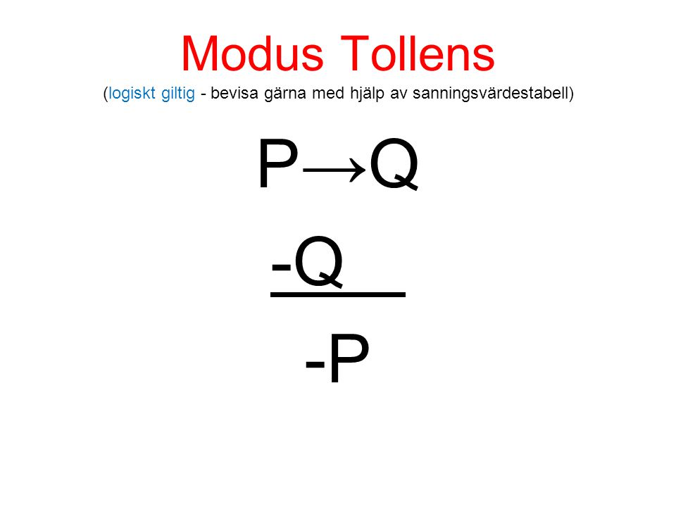 Modus Tollens (logiskt giltig - bevisa gärna med hjälp av sanningsvärdestabell)