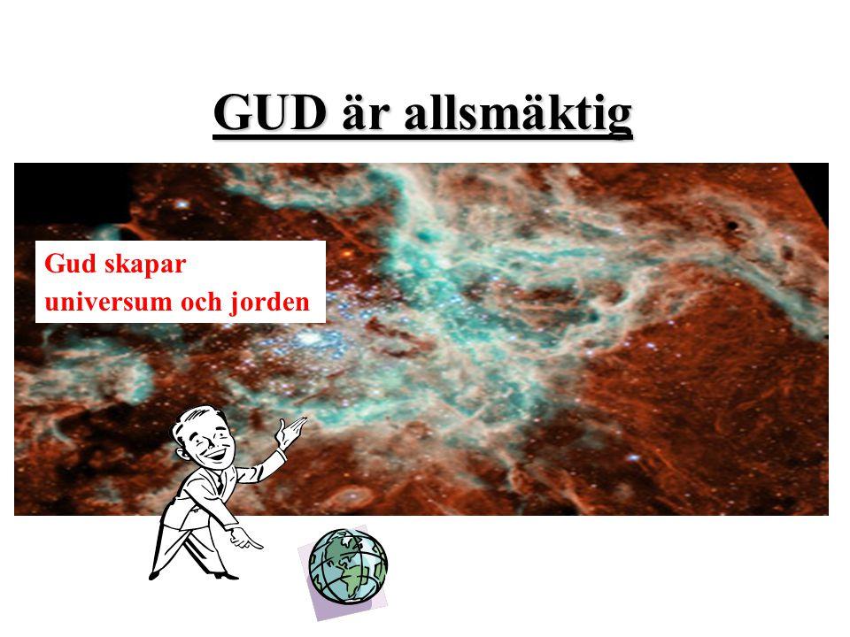 GUD är allsmäktig Gud skapar universum och jorden