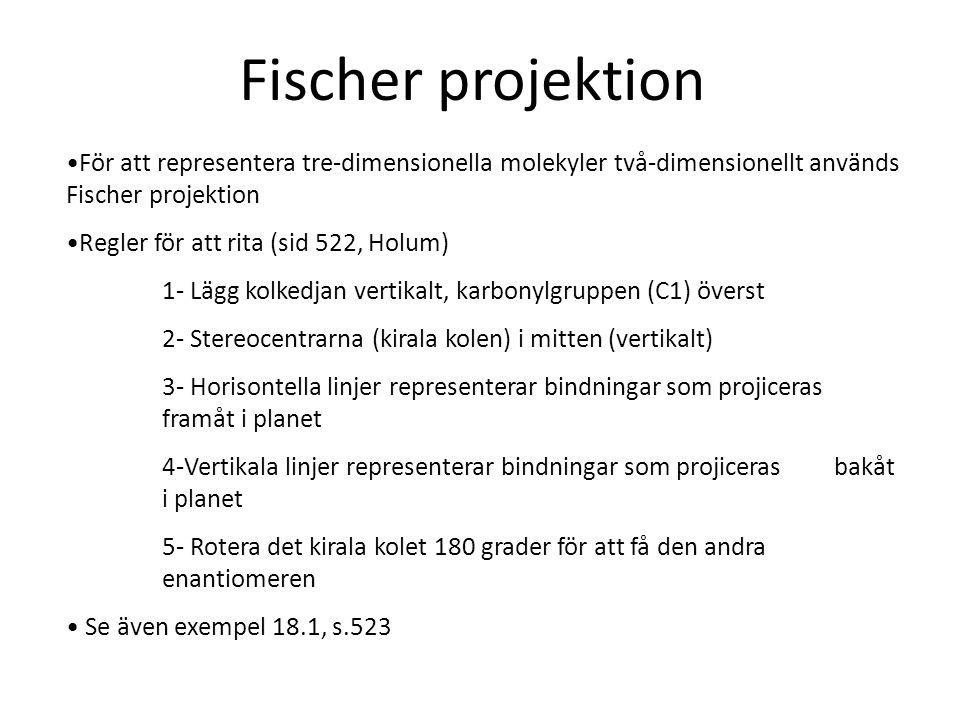 Fischer projektion För att representera tre-dimensionella molekyler två-dimensionellt används Fischer projektion.