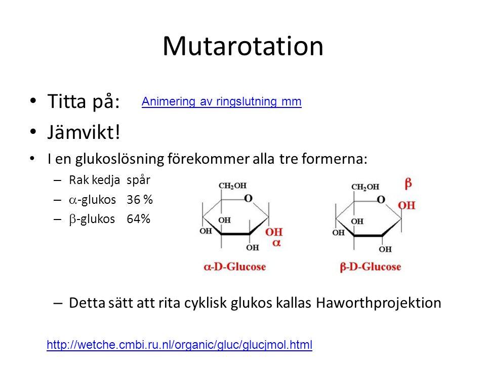 Mutarotation Titta på: Jämvikt!