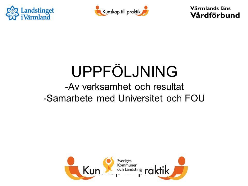 UPPFÖLJNING -Av verksamhet och resultat -Samarbete med Universitet och FOU
