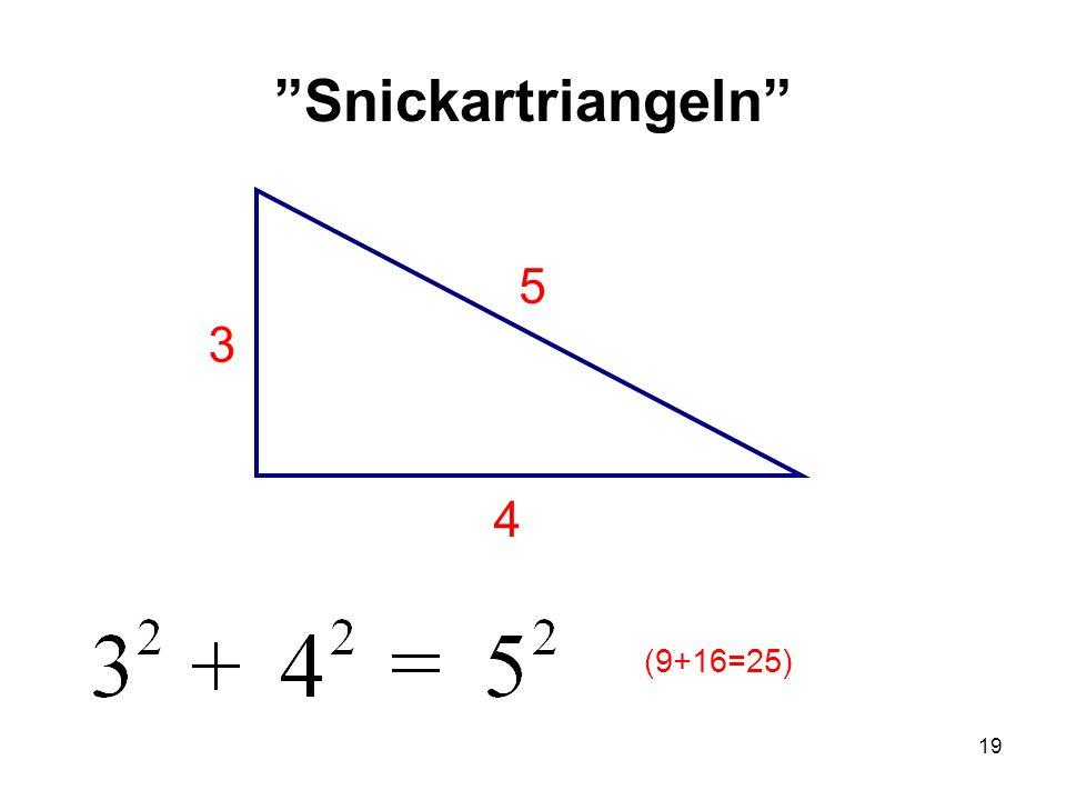 Snickartriangeln 5 4 3 (9+16=25)