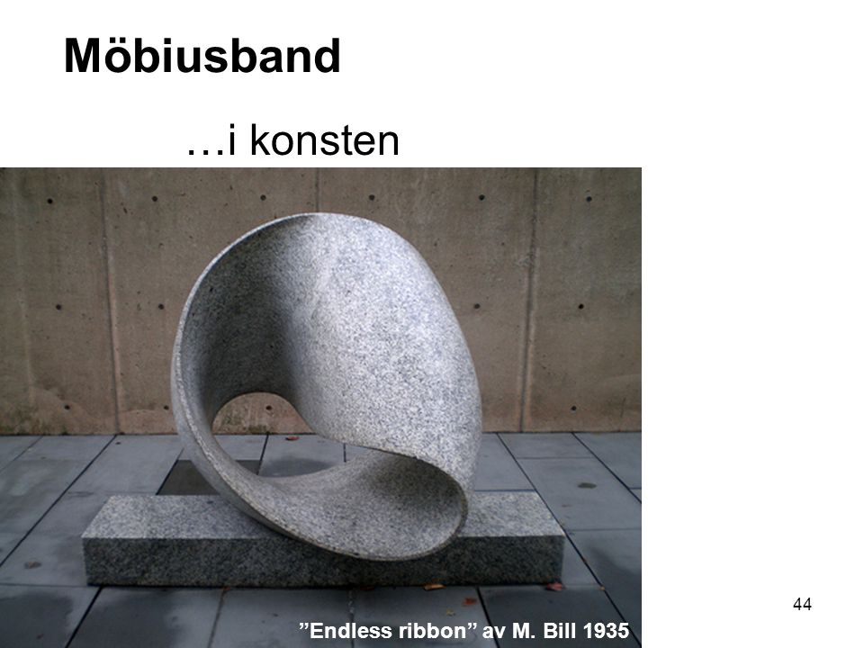 Möbiusband …i konsten Endless ribbon av M. Bill 1935