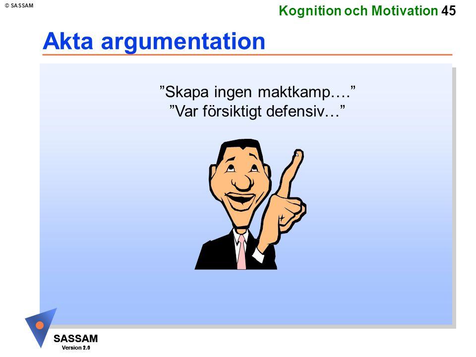 Akta argumentation Skapa ingen maktkamp…. Var försiktigt defensiv…