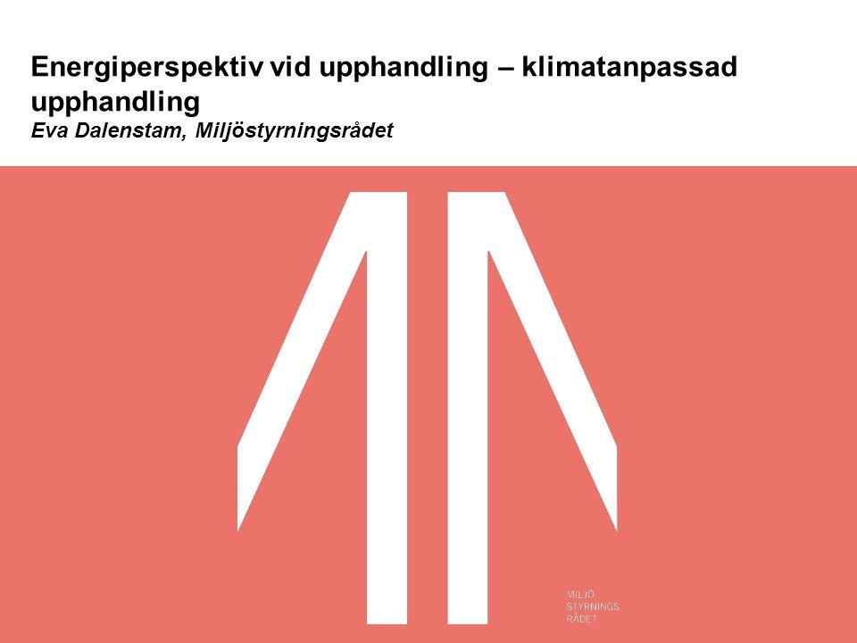 Energiperspektiv vid upphandling – klimatanpassad upphandling Eva Dalenstam, Miljöstyrningsrådet