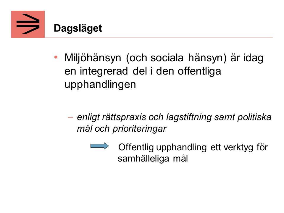 Dagsläget Miljöhänsyn (och sociala hänsyn) är idag en integrerad del i den offentliga upphandlingen.