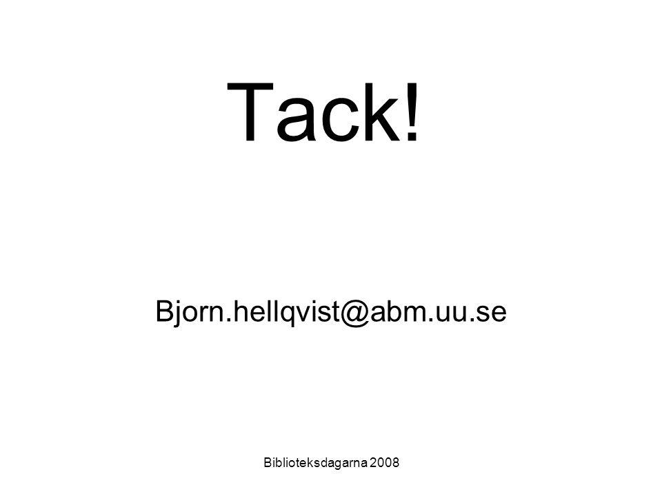 Tack! Bjorn.hellqvist@abm.uu.se Biblioteksdagarna 2008