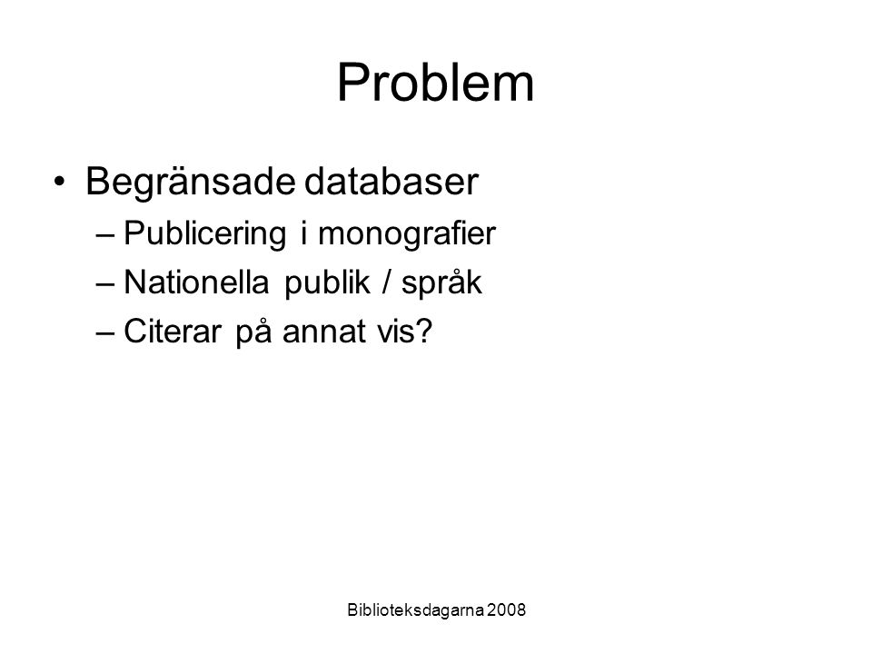 Problem Begränsade databaser Publicering i monografier