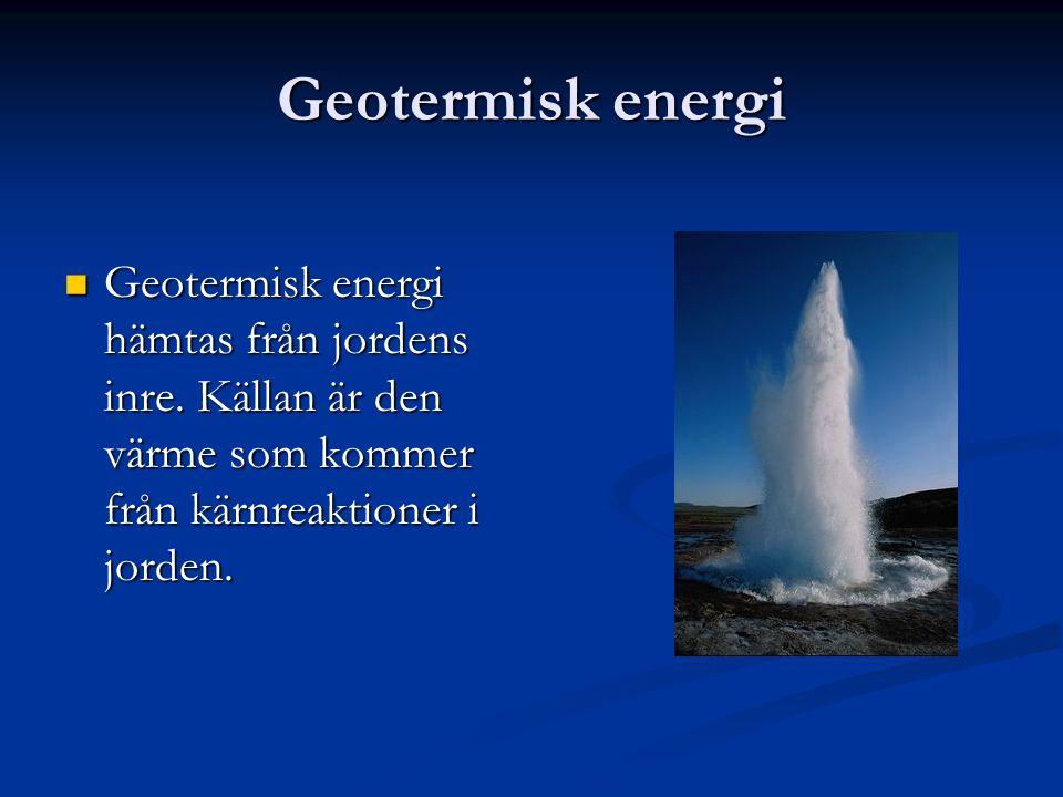 Geotermisk energi Geotermisk energi hämtas från jordens inre.