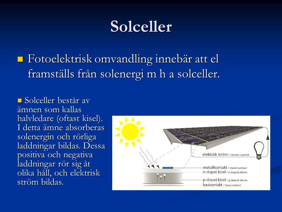 Solceller Fotoelektrisk omvandling innebär att el framställs från solenergi m h a solceller.
