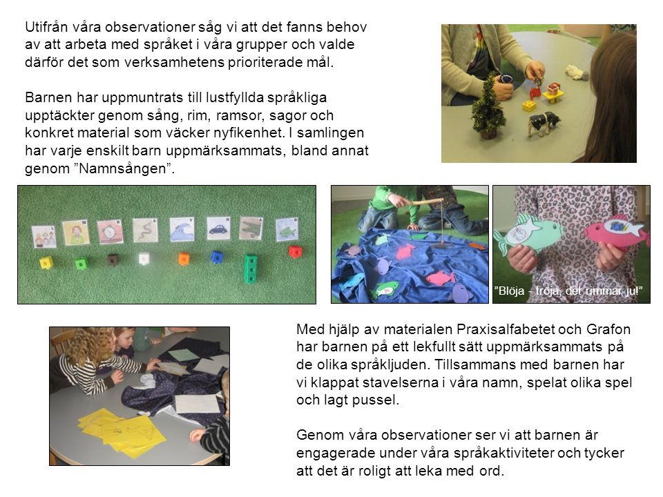 Utifrån våra observationer såg vi att det fanns behov av att arbeta med språket i våra grupper och valde därför det som verksamhetens prioriterade mål.