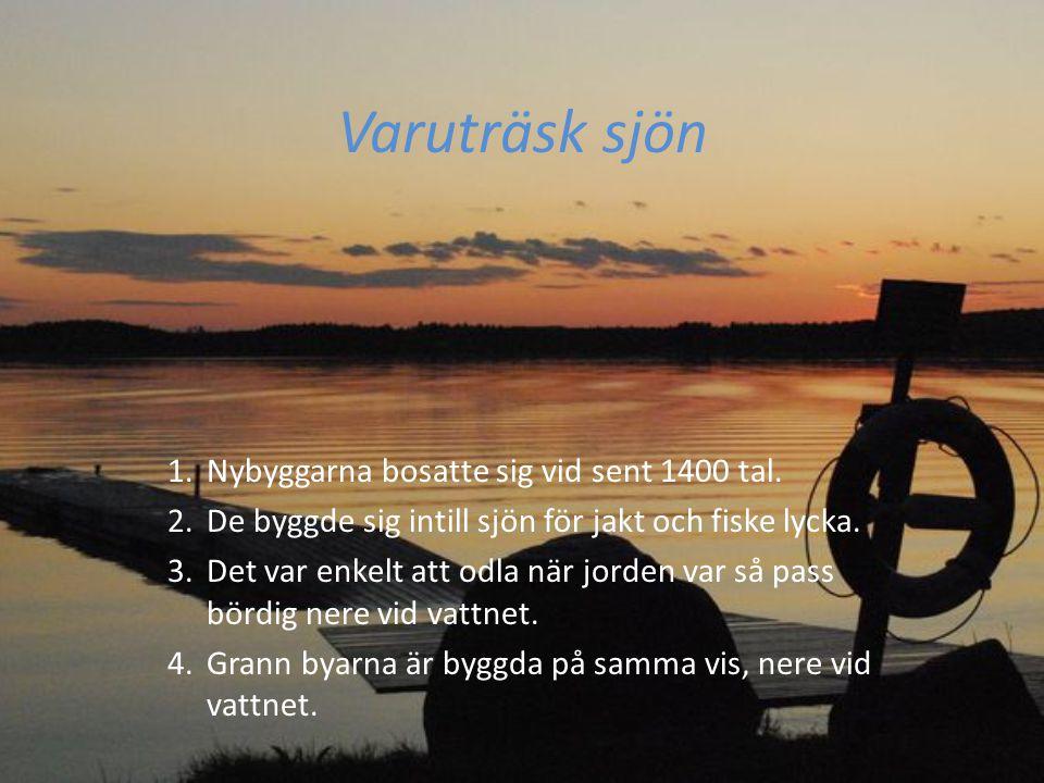 Varuträsk sjön Nybyggarna bosatte sig vid sent 1400 tal.