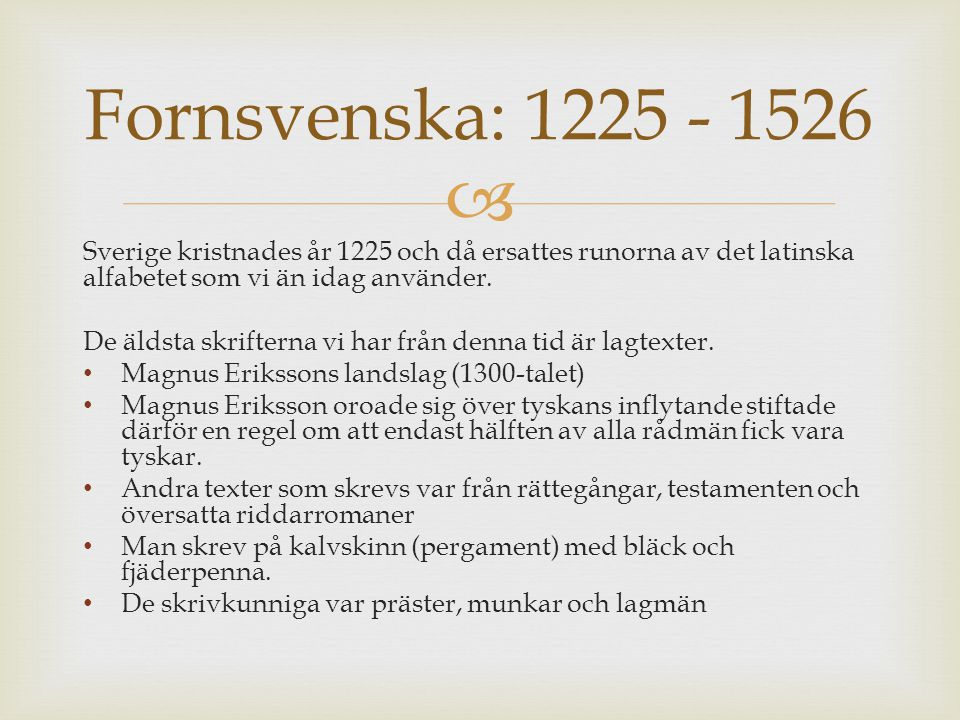 Fornsvenska: 1225 - 1526 Sverige kristnades år 1225 och då ersattes runorna av det latinska alfabetet som vi än idag använder.