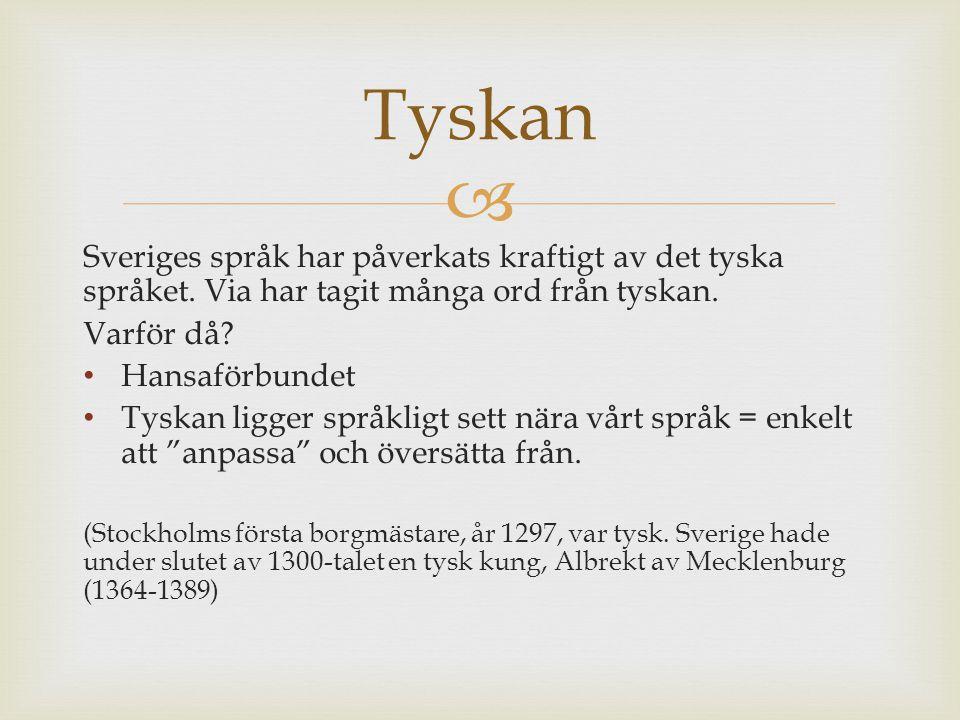 Tyskan Sveriges språk har påverkats kraftigt av det tyska språket. Via har tagit många ord från tyskan.