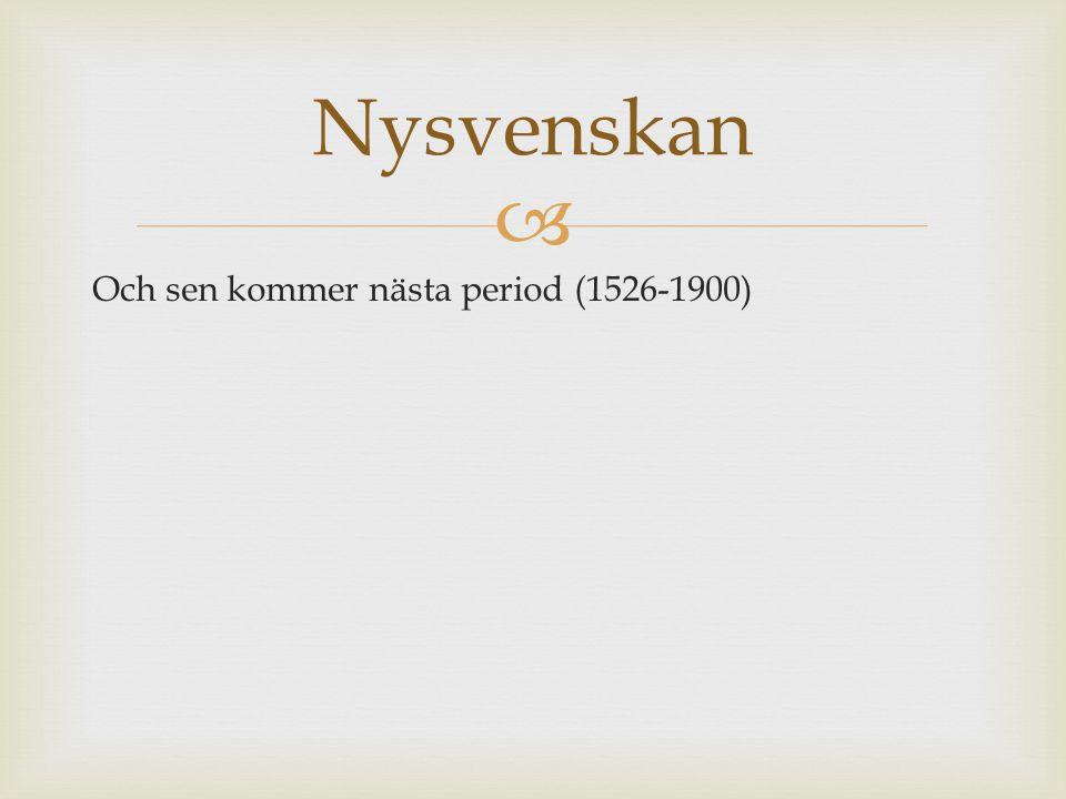 Nysvenskan Och sen kommer nästa period (1526-1900)