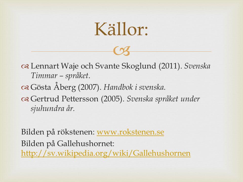 Källor: Lennart Waje och Svante Skoglund (2011). Svenska Timmar – språket. Gösta Åberg (2007). Handbok i svenska.