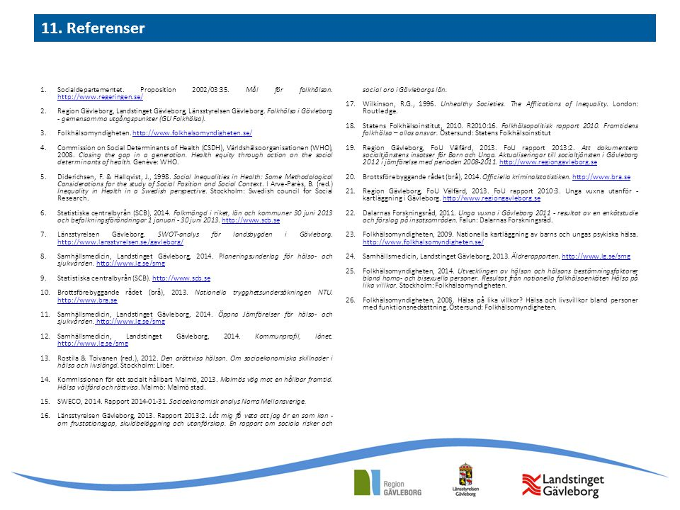 11. Referenser Socialdepartementet. Proposition 2002/03:35. Mål för folkhälsan. http://www.regeringen.se/