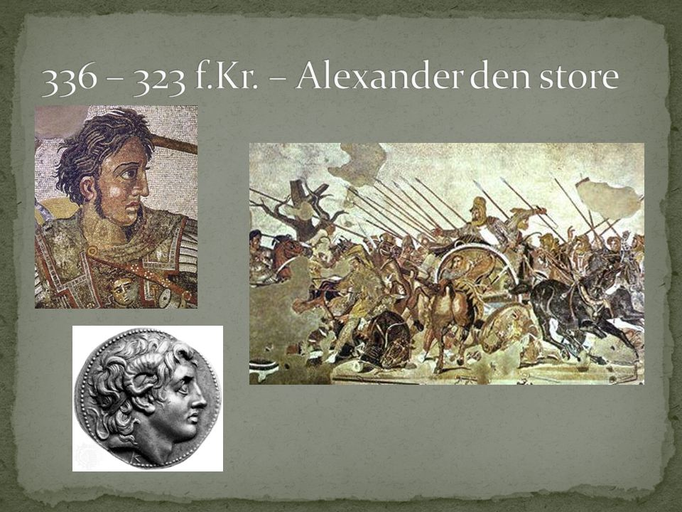 336 – 323 f.Kr. – Alexander den store