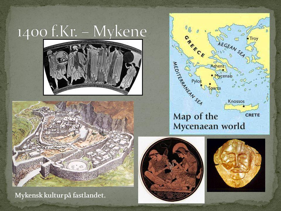1400 f.Kr. – Mykene Mykensk kultur på fastlandet.