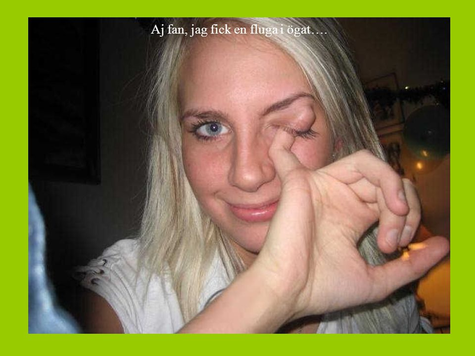 Aj fan, jag fick en fluga i ögat….