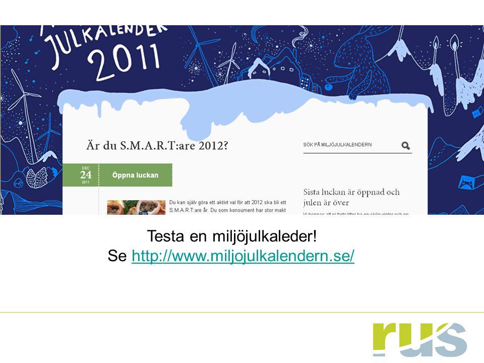 Testa en miljöjulkaleder! Se http://www.miljojulkalendern.se/