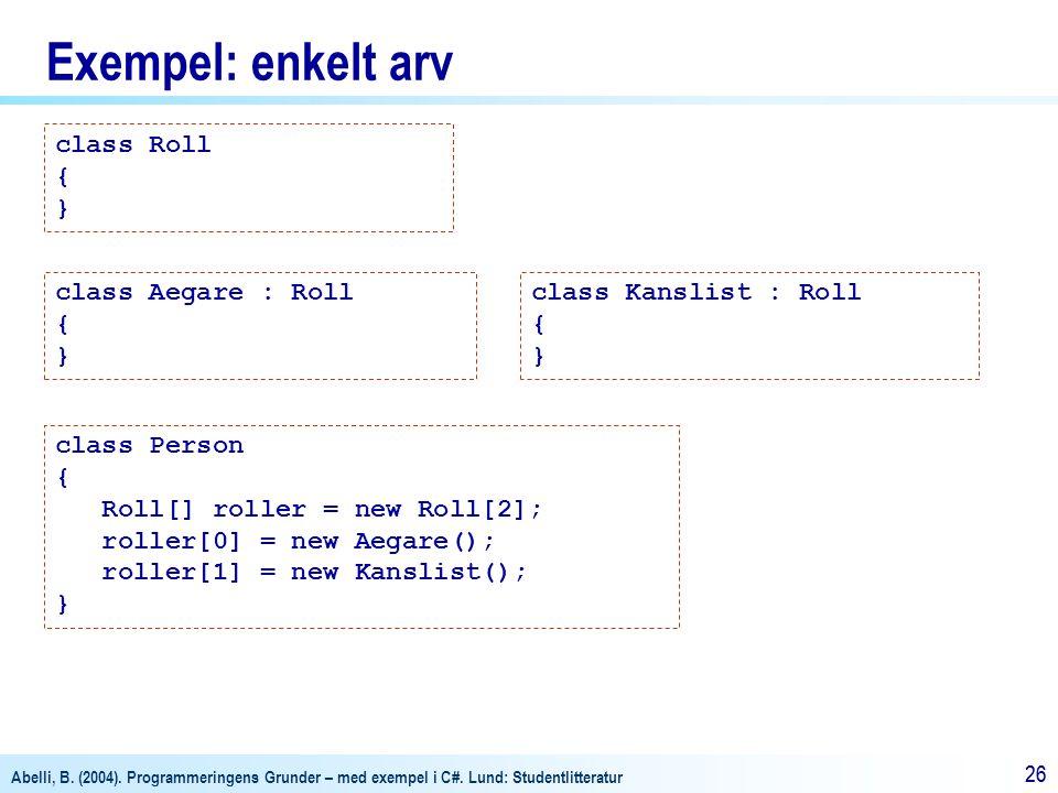 Exempel: enkelt arv class Roll { } class Aegare : Roll { }