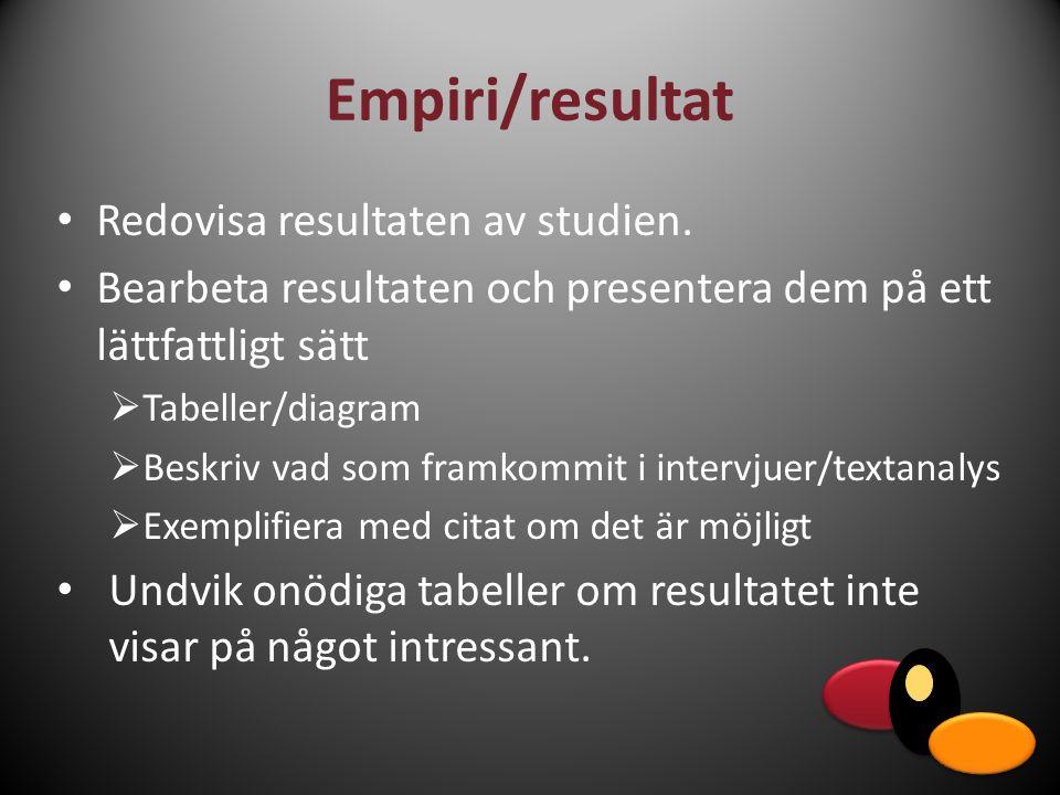 Empiri/resultat Redovisa resultaten av studien.