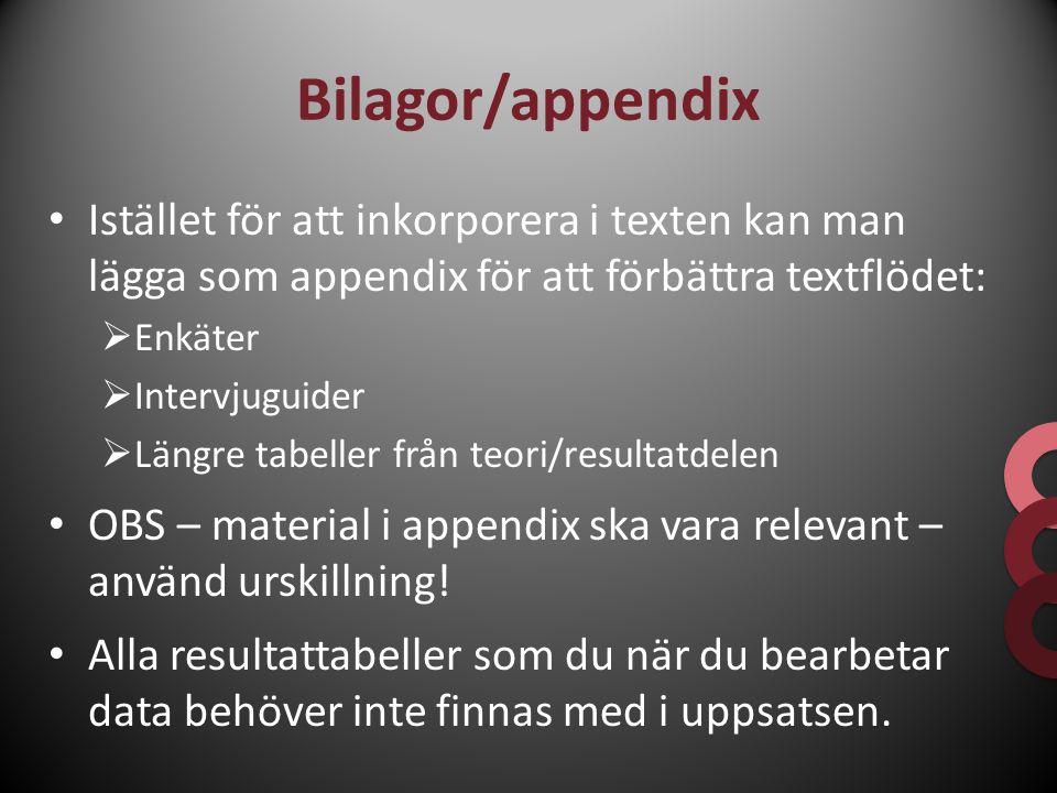 Bilagor/appendix Istället för att inkorporera i texten kan man lägga som appendix för att förbättra textflödet: