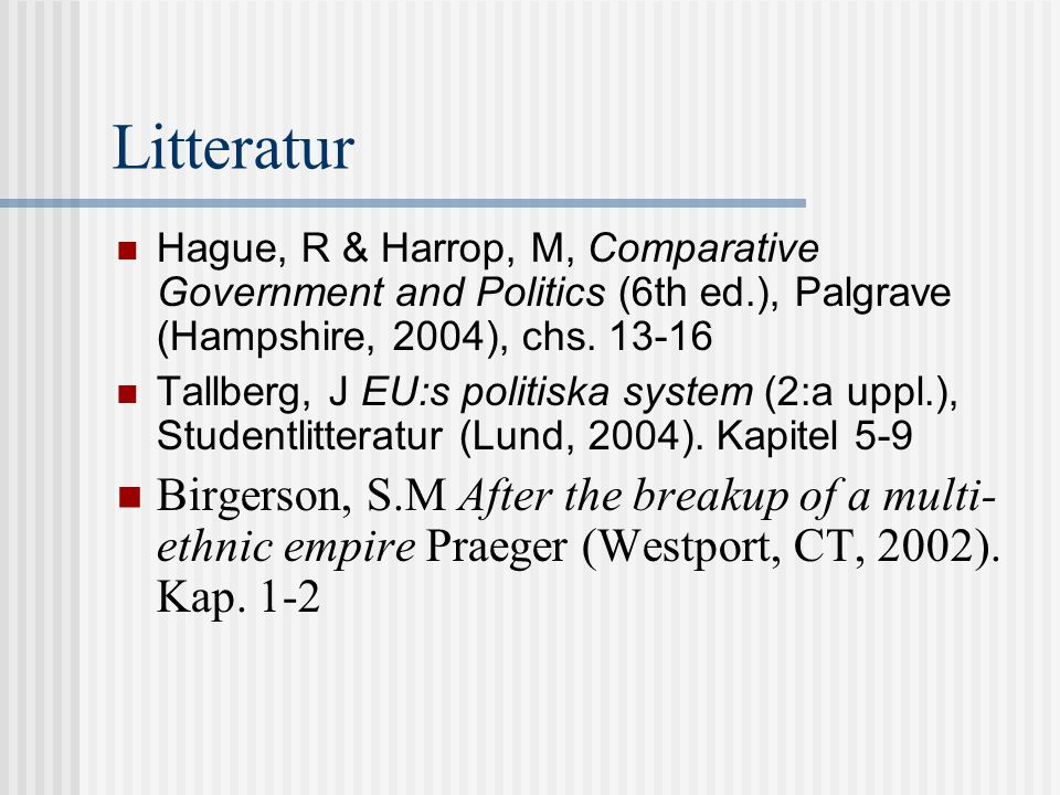 Litteratur Hague, R & Harrop, M, Comparative Government and Politics (6th ed.), Palgrave (Hampshire, 2004), chs. 13-16.