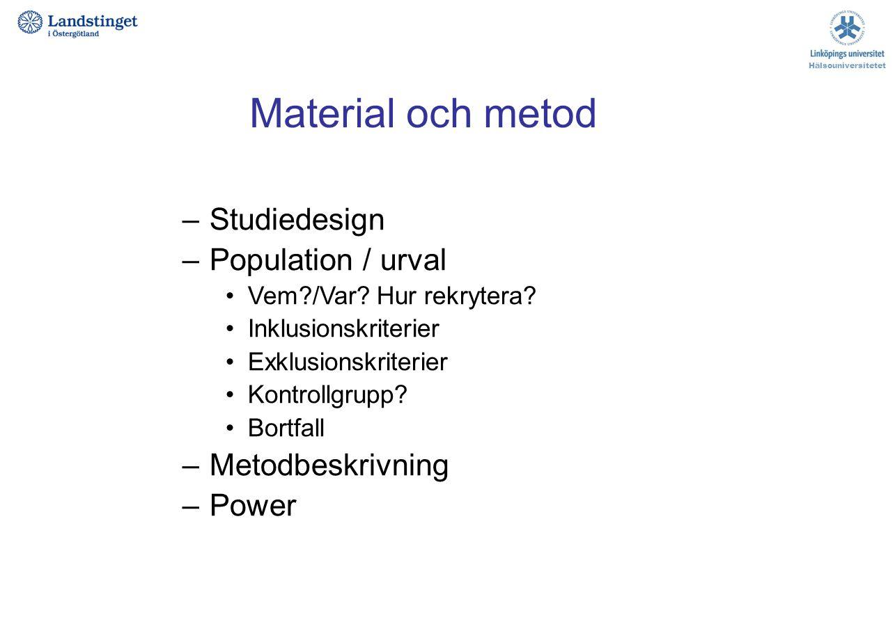Material och metod Studiedesign Population / urval Metodbeskrivning