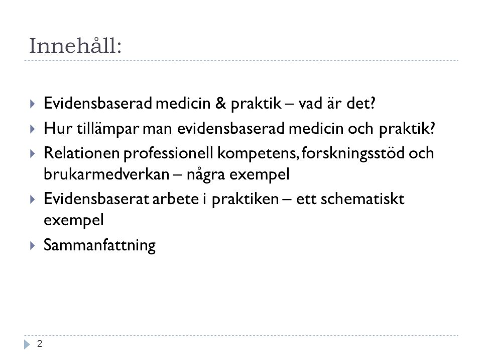 Innehåll: Evidensbaserad medicin & praktik – vad är det