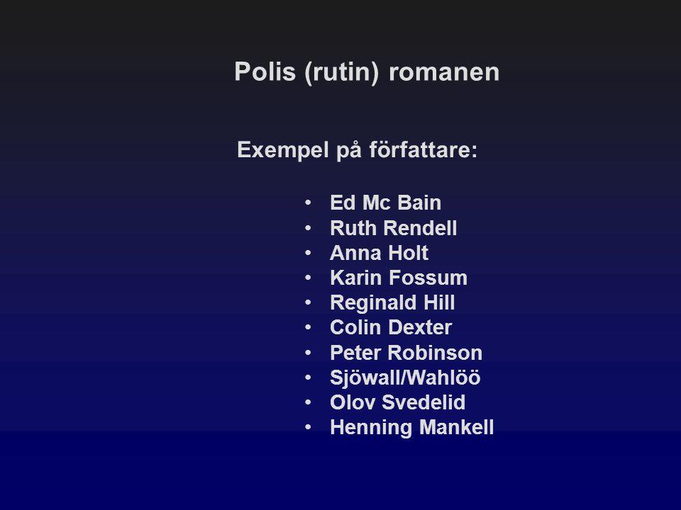 Polis (rutin) romanen Exempel på författare: Ed Mc Bain Ruth Rendell