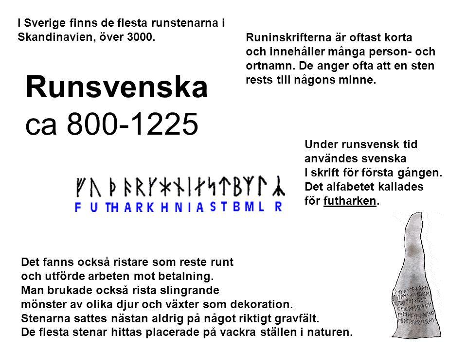 Runsvenska ca 800-1225 I Sverige finns de flesta runstenarna i