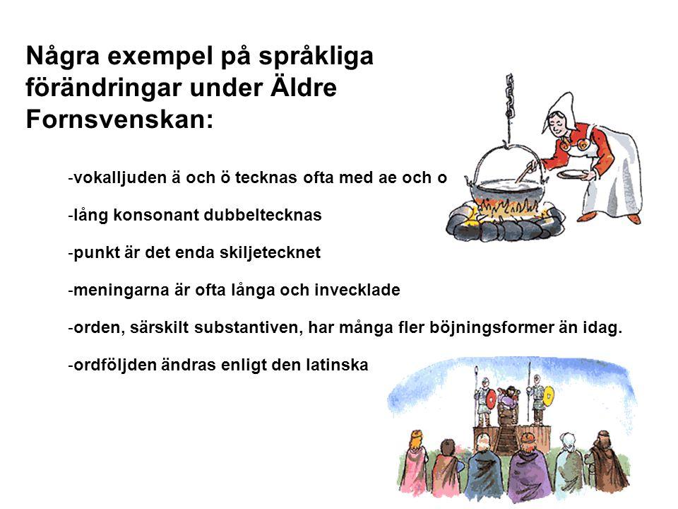 Några exempel på språkliga förändringar under Äldre Fornsvenskan: