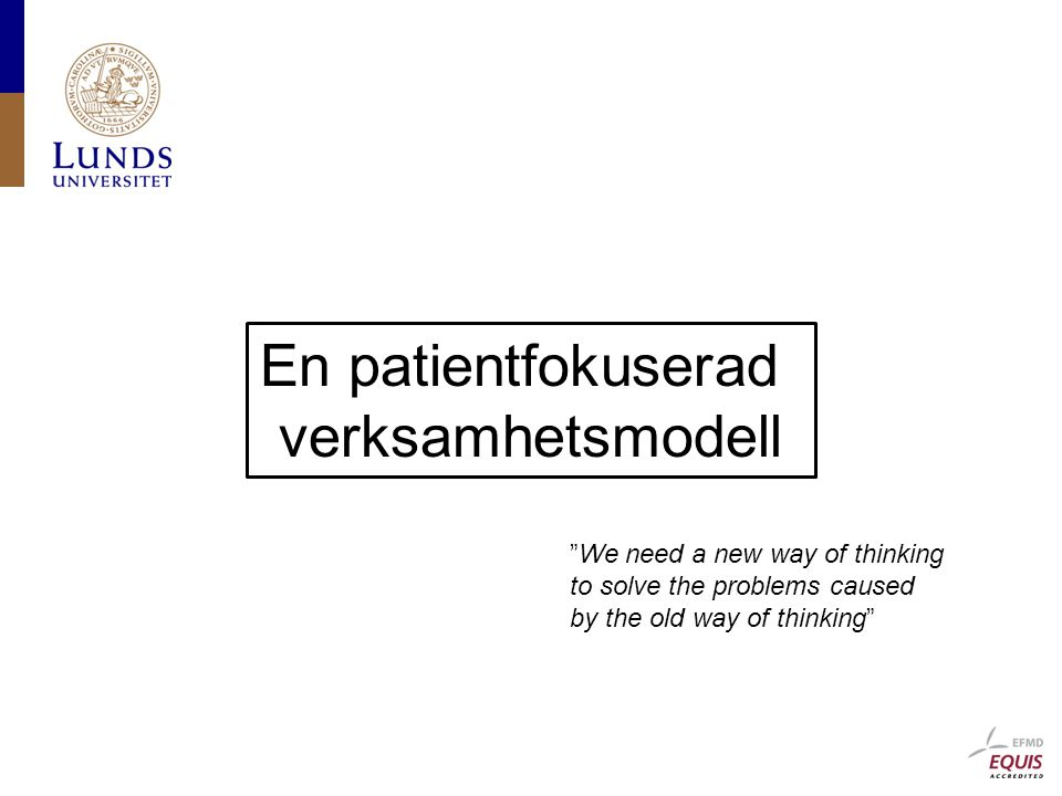 En patientfokuserad verksamhetsmodell We need a new way of thinking