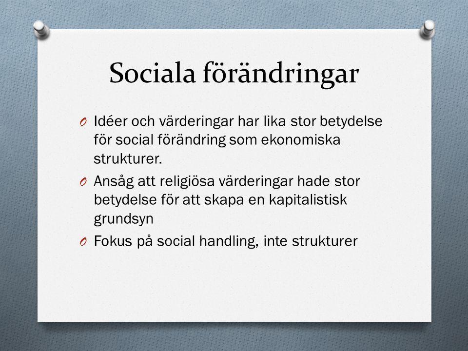 Sociala förändringar Idéer och värderingar har lika stor betydelse för social förändring som ekonomiska strukturer.