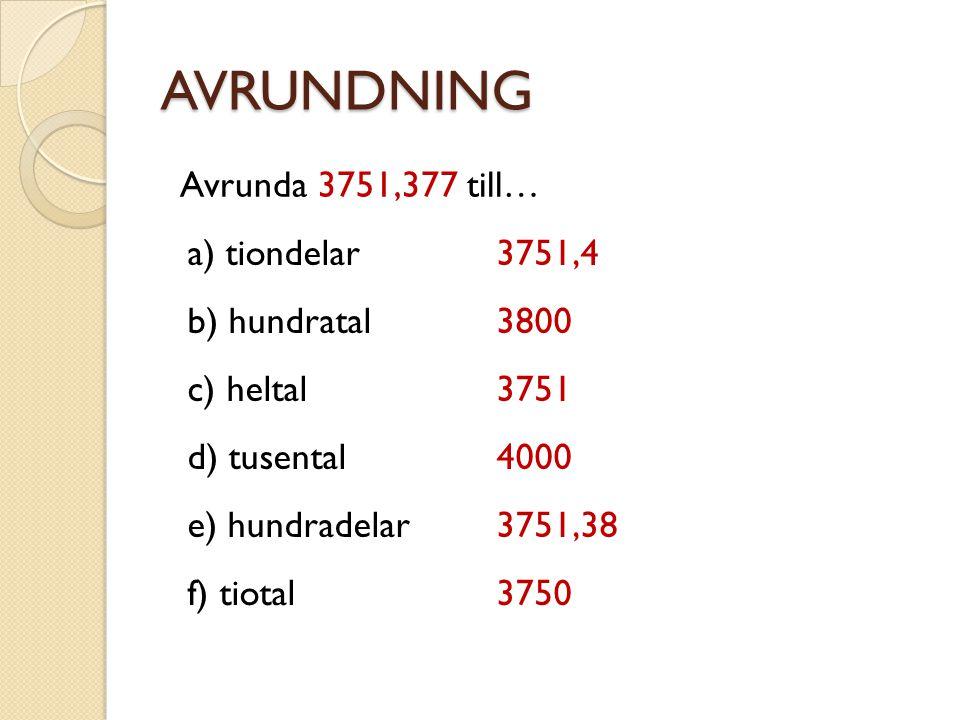 AVRUNDNING Avrunda 3751,377 till… a) tiondelar 3751,4 b) hundratal